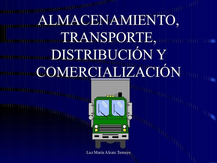 ALMACENAMIENTO, TRANSPORTE, DISTRIBUCIÓN Y COMERCIALIZACIÓN
