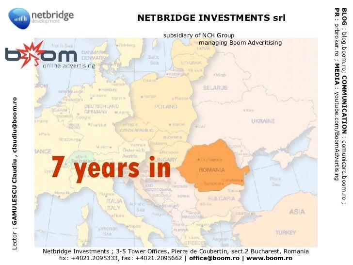 Netbridge Investments ; 3-5 Tower Offices, Pierre de Coubertin, sect.2 Bucharest, Romania fix: +4021.2095333, fax: +4021.2...