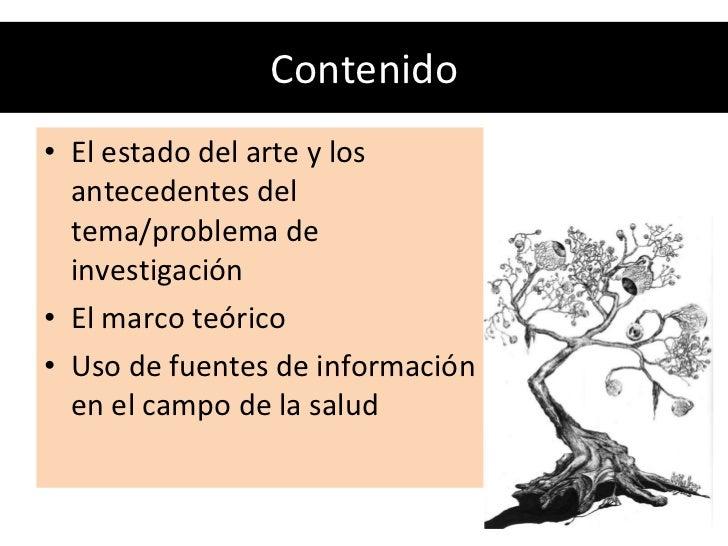 Contenido <ul><li>El estado del arte y los antecedentes del tema/problema de investigación </li></ul><ul><li>El marco teór...