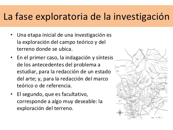 La fase exploratoria de la investigación <ul><li>Una etapa inicial de una investigación es la exploración del campo teóric...