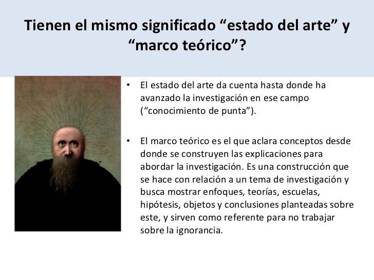 """Tienen el mismo significado """"estado del arte"""" y """"marco teórico""""? <ul><li>El estado del arte da cuenta hasta donde ha avanz..."""