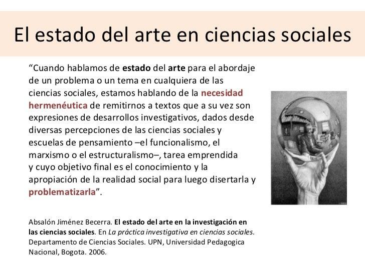 """El estado del arte en ciencias sociales <ul><li>"""" Cuando hablamos de  estado  del  arte  para el abordaje de un problema o..."""