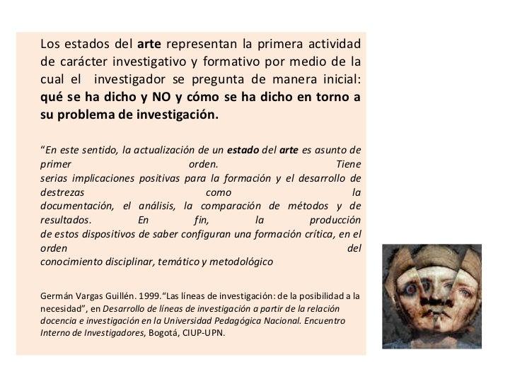 <ul><li>Los estados del  arte  representan la primera actividad de carácter investigativo y formativo por medio de la cual...
