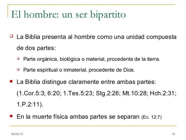El hombre: un ser bipartito   La Biblia presenta al hombre como una unidad compuesta    de dos partes:          Parte or...
