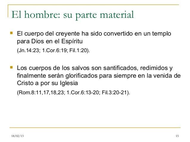 El hombre: su parte material   El cuerpo del creyente ha sido convertido en un templo    para Dios en el Espíritu    (Jn....
