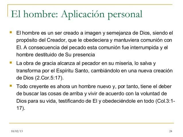 El hombre: Aplicación personal   El hombre es un ser creado a imagen y semejanza de Dios, siendo el    propósito del Crea...