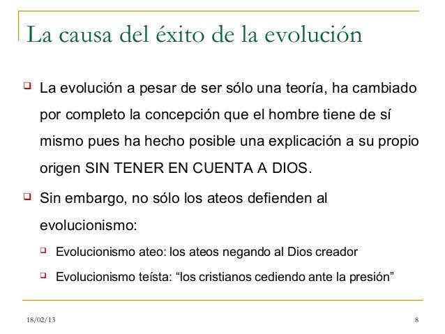 La causa del éxito de la evolución   La evolución a pesar de ser sólo una teoría, ha cambiado    por completo la concepci...