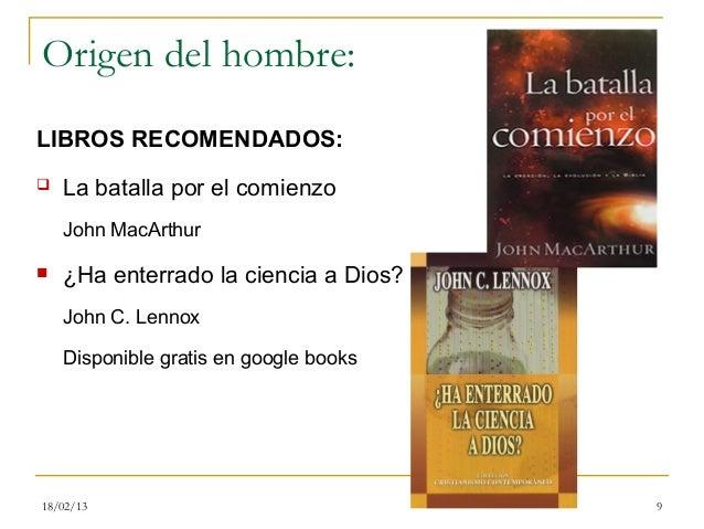 Origen del hombre:LIBROS RECOMENDADOS:   La batalla por el comienzo    John MacArthur   ¿Ha enterrado la ciencia a Dios?...
