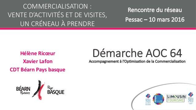 Démarche AOC 64Accompagnement à l'Op7misa7on de la Commercialisa7on HélèneRicœur XavierLafon CDTBéarnPaysbasque CO...