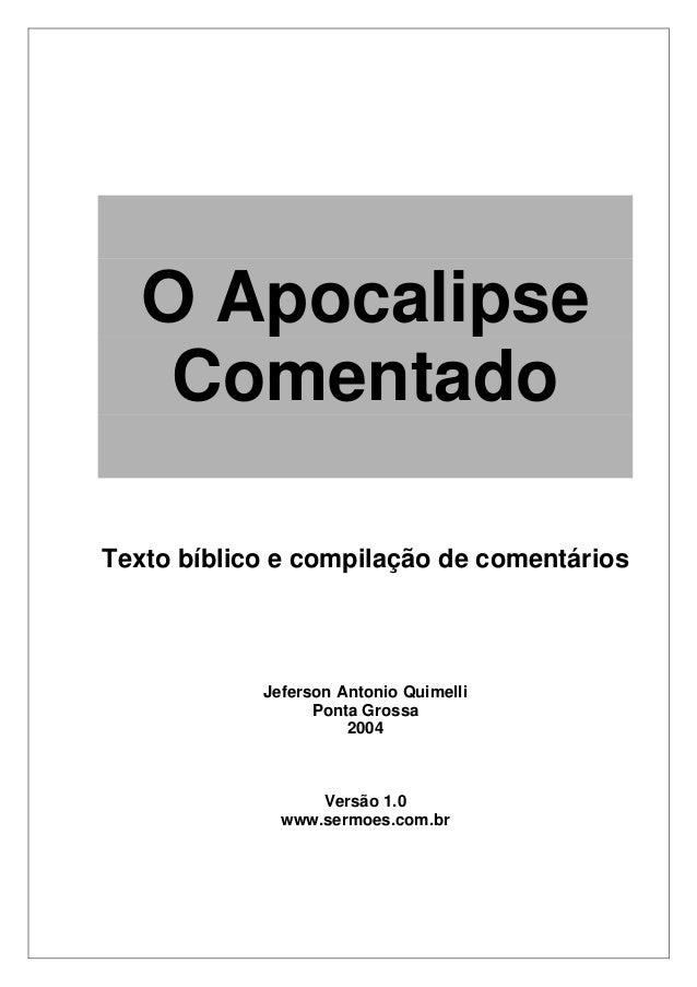 O Apocalipse Comentado Texto bíblico e compilação de comentários Jeferson Antonio Quimelli Ponta Grossa 2004 Versão 1.0 ww...