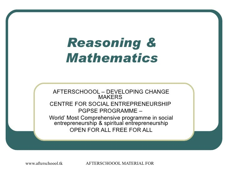 Reasoning &  Mathematics  AFTERSCHOOOL – DEVELOPING CHANGE MAKERS  CENTRE FOR SOCIAL ENTREPRENEURSHIP  PGPSE PROGRAMME –  ...