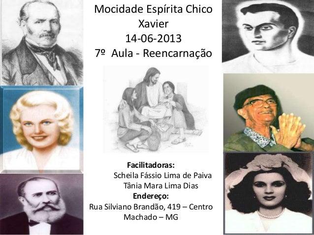 Mocidade Espírita ChicoXavier14-06-20137º Aula - ReencarnaçãoFacilitadoras:Scheila Fássio Lima de PaivaTânia Mara Lima Dia...