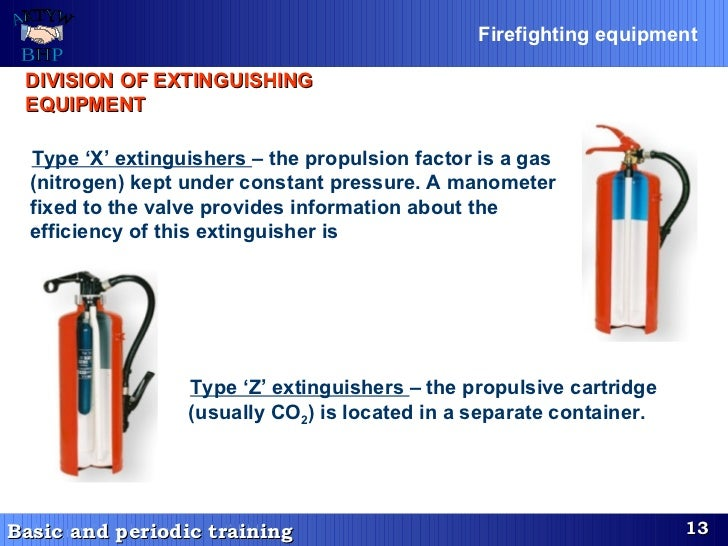 Type 'X' extinguishers  – the propulsion factor is a gas (nitrogen) kept under constant pressure. A manometer fixed to the...