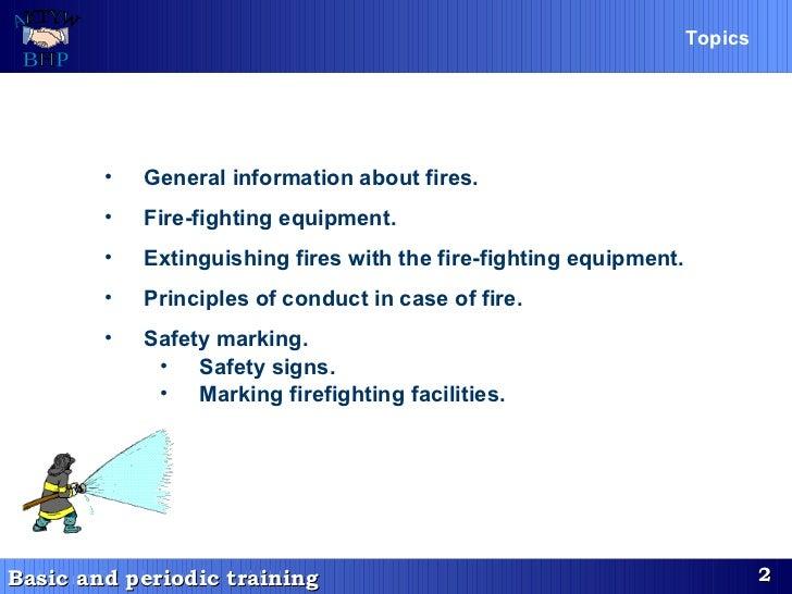 Topics   <ul><li>General information about fires.   </li></ul><ul><li>Fire-fighting equipment.   </li></ul><ul><li>Extingu...