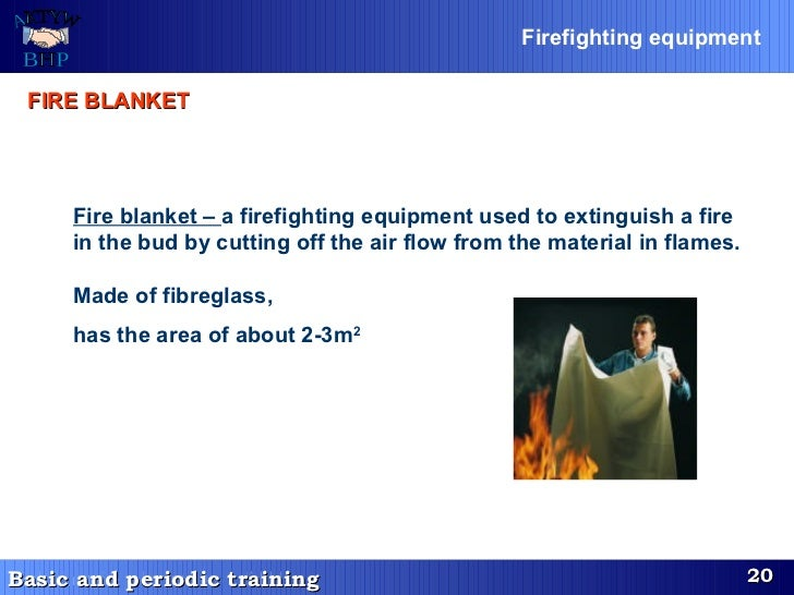 FIRE BLANKET   Fire blanket –  a firefighting equipment used to extinguish a fire in the bud by cutting off the air flow f...
