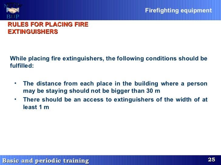 <ul><li>While placing fire extinguishers, the following conditions should be fulfilled: </li></ul><ul><ul><li>The distance...