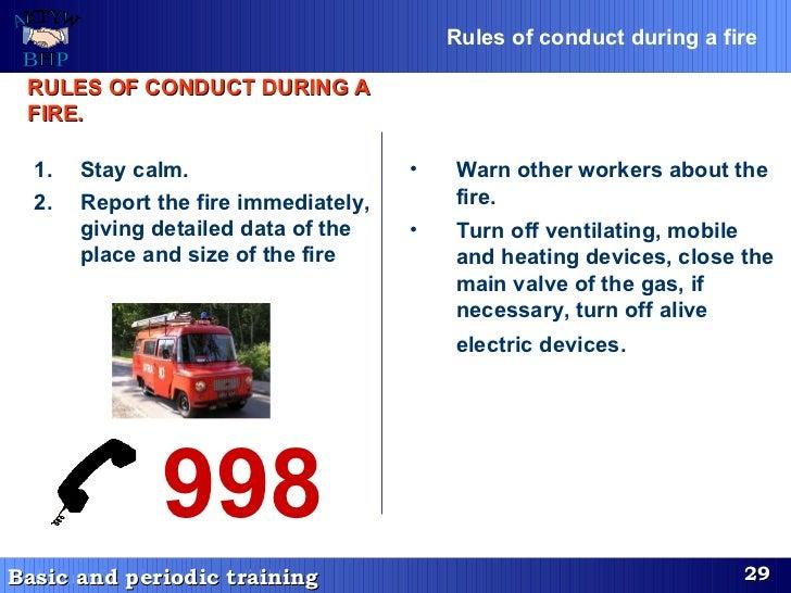 Rules of conduct during a fire   <ul><li>Stay calm. </li></ul><ul><li>Report the fire immediately, givin g  detailed data ...