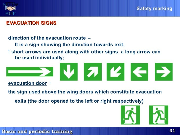 direction of the evacuation route   –  It is a sign showing the direction towards exit;   ! short arrows are used along wi...