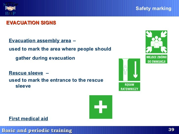 Evacuation assembly area   –  used to mark the area where people should gather during evacuation   Rescue sleeve   – used ...