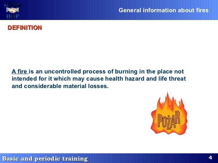 A fire  is an uncontrolled process of burning in the place not intended for it which may cause health hazard and life thre...
