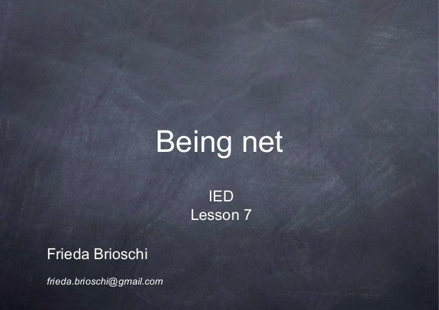 Being netFrieda Brioschifrieda.brioschi@gmail.comIEDLesson 7