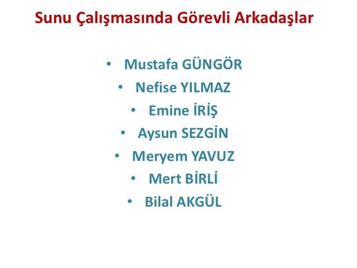 Sunu Çalışmasında Görevli Arkadaşlar<br /><ul><li>Mustafa GÜNGÖR