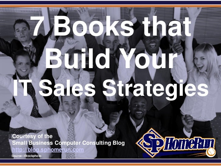 SPHomeRun.com             7 Books that              Build Your  IT Sales Strategies  Courtesy of the  Small Business Compu...