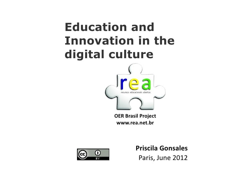 Education andInnovation in thedigital culture       OER Brasil Project        www.rea.net.br                Priscila Gonsa...