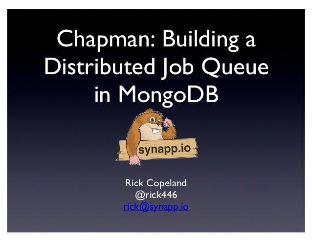 Chapman: Building aDistributed Job Queuein MongoDBRick Copeland@rick446rick@synapp.io