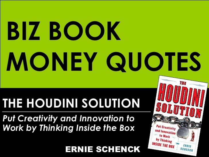 THE HOUDINI SOLUTION Put Creativity and Innovation to Work by Thinking Inside the Box ERNIE SCHENCK BIZ BOOK MONEY QUOTES