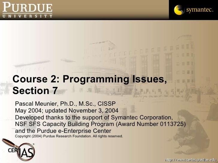 Course 2: Programming Issues, Section 7 <ul><li>Pascal Meunier, Ph.D., M.Sc., CISSP </li></ul><ul><li>May 2004; updated No...