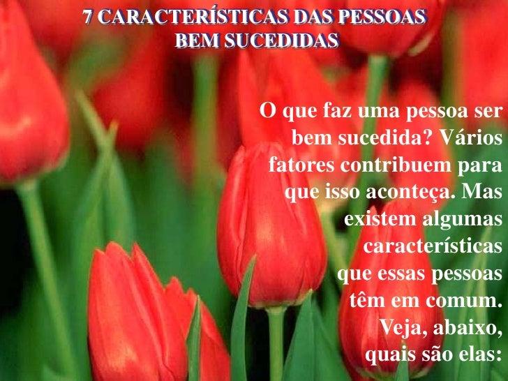 7 CARACTERÍSTICAS DAS PESSOAS        BEM SUCEDIDAS                 O que faz uma pessoa ser                   bem sucedida...