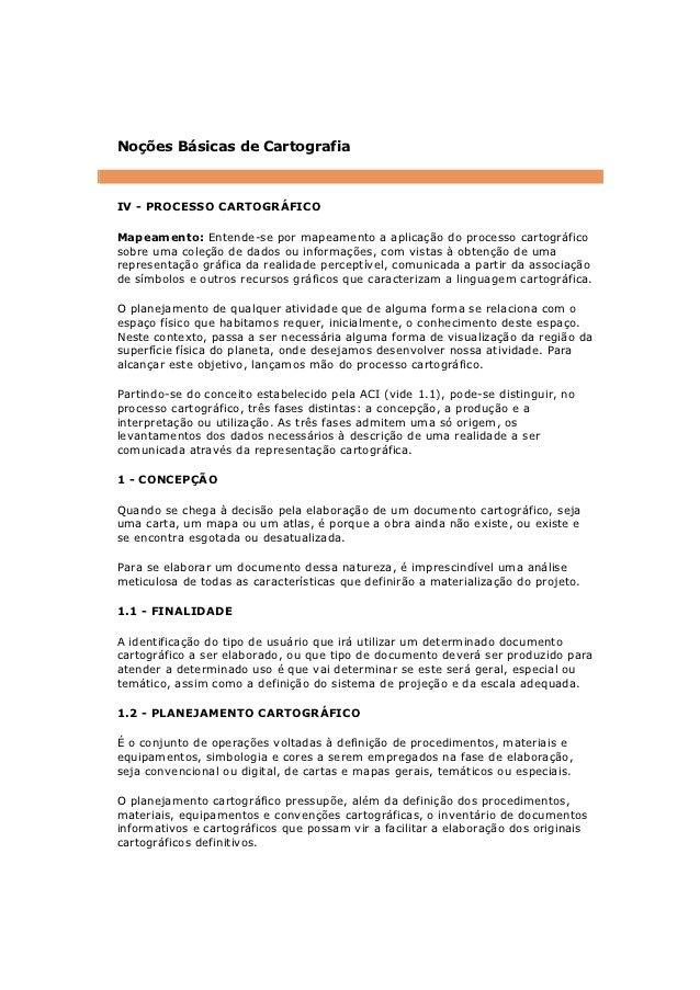 Noções Básicas de CartografiaIV - PROCESSO CARTOGRÁFICOMapeamento: Entende-se por mapeamento a aplicação do processo carto...