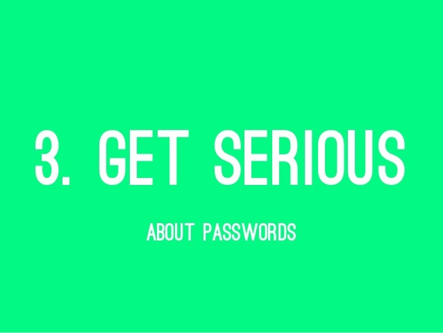 3. GET SERIOUS ABOUT PASSWORDS