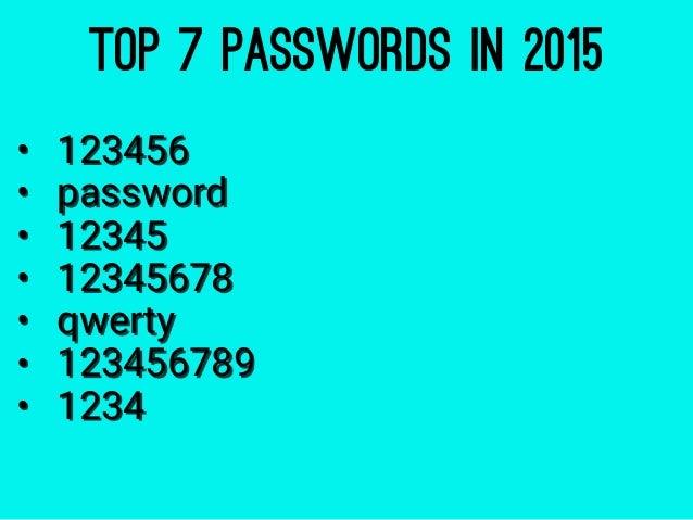 TOP 7 PASSWORDS IN 2015 • 123456 • password • 12345 • 12345678 • qwerty • 123456789 • 1234