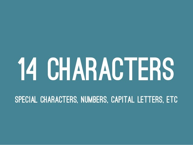 14 CHARACTERS SPECIAL CHARACTERS, NUMBERS, CAPITAL LETTERS, ETC