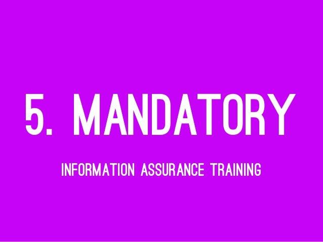 5. MANDATORY INFORMATION ASSURANCE TRAINING