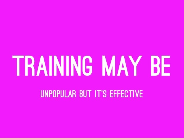 TRAINING MAY BE UNPOPULAR BUT IT'S EFFECTIVE
