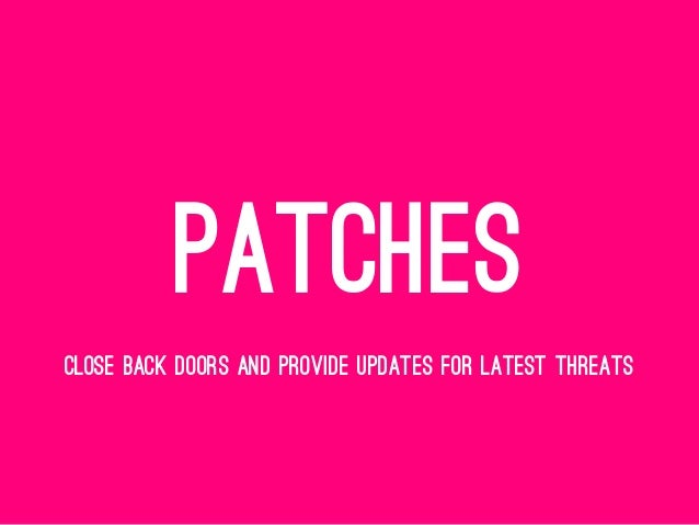 PATCHES CLOSE BACK DOORS AND PROVIDE UPDATES FOR LATEST THREATS