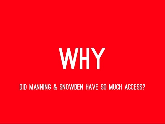 WHY DID MANNING & SNOWDEN HAVE SO MUCH ACCESS?