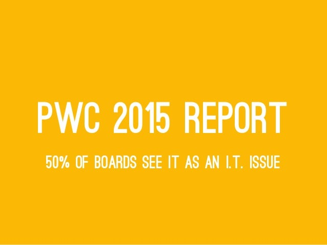 PWC 2015 REPORT 50% OF BOARDS SEE IT AS AN I.T. ISSUE