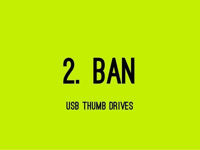 2. BAN USB THUMB DRIVES
