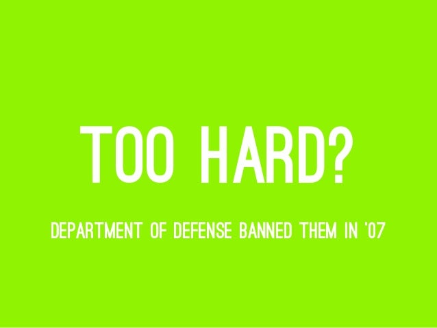 TOO HARD? DEPARTMENT OF DEFENSE BANNED THEM IN '07
