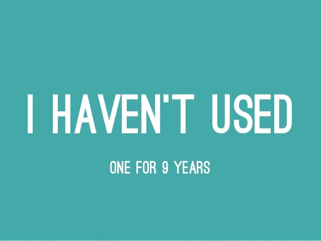 I HAVEN'T USED ONE FOR 9 YEARS