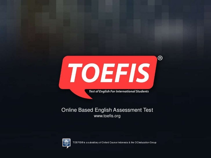 Online Based English Assessment Test                      www.toefis.org    TOEFIS® is a subsidiary of Oxford Course Indon...