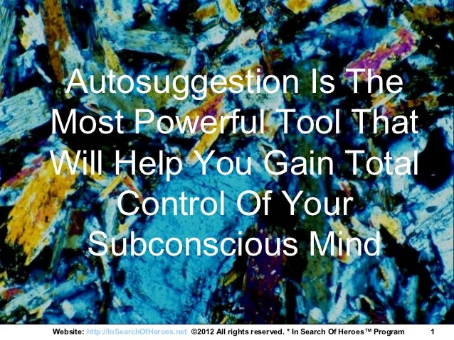 Autosuggestion Is TheMost Powerful Tool ThatWill Help You Gain Total     Control Of Your  Subconscious MindWebsite: http:/...