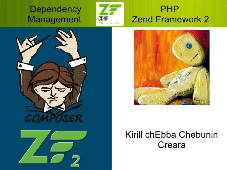 Dependency          PHPManagement    Zend Framework 2             Kirill chEbba Chebunin                      Creara