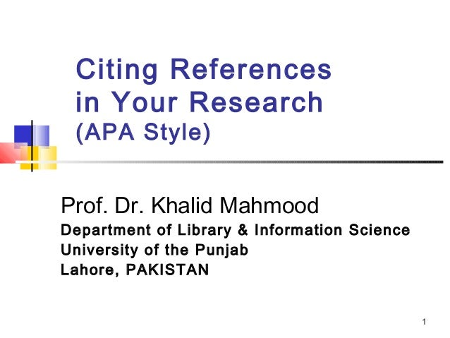 Citing References in Your Research (APA Style)Prof. Dr. Khalid MahmoodDepartment of Library & Information ScienceUniversit...