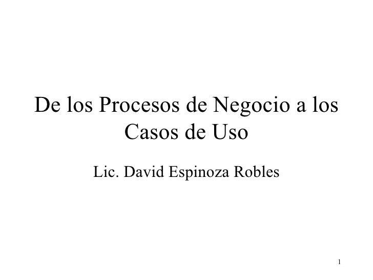 De los Procesos de Negocio a los Casos de Uso Lic. David Espinoza Robles