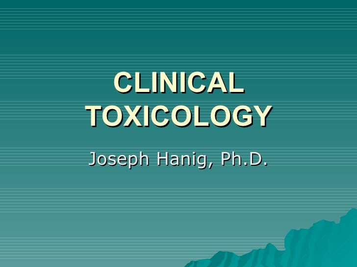 CLINICALTOXICOLOGYJoseph Hanig, Ph.D.